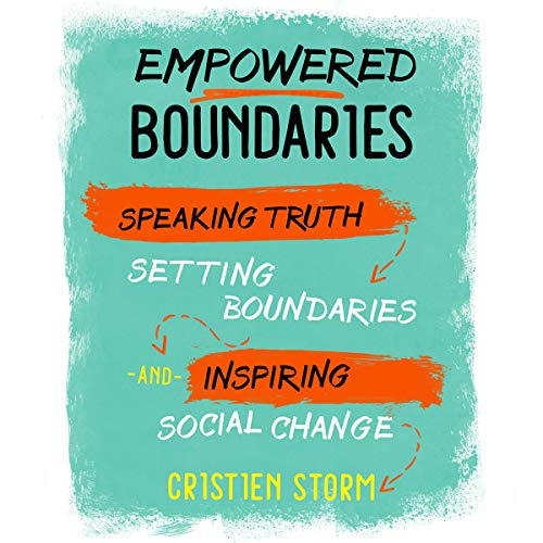 Empowered Boundaries     Speaking Truth, Setting Boundaries, and Inspiring Social Change              By:                                                                                                                                 Cristien Storm                               Narrated by:                                                                                                                                 Cristien Storm                      Length: 5 hrs and 26 mins     Not rated yet     Overall 0.0