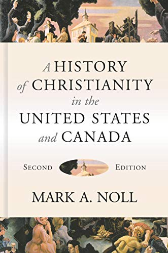 Compare Textbook Prices for A History of Christianity in the United States and Canada Second Edition ISBN 9780802874900 by Noll, Mark A.