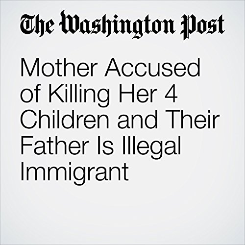 Mother Accused of Killing Her 4 Children and Their Father Is Illegal Immigrant copertina