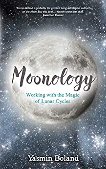 Moonology: Working with the Magic of Lunar Cycles by [Yasmin Boland]