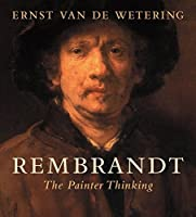 Rembrandt: The Painter Thinking by Ernst van de Wetering(2016-04-18)