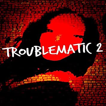 Troublematic 2