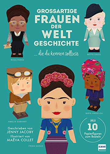 Großartige Frauen der Weltgeschichte ... die du kennen solltest (Mit 10 Papierfiguren zum Basteln)