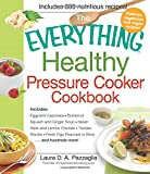 The Everything Healthy Pressure Cooker Cookbook: Includes Eggplant Caponata, Butternut Squash and Ginger Soup, Italian Herb and Lemon Chicken, Tomato ... Figs Poached in Wine...and hundreds more!
