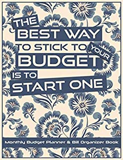 The Best Way To Stick To Your Budget Is To Start One: A Monthly Budget Planner and Bill Organizer book with Goals, Expense...