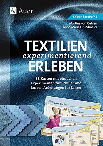 Textilien experimentierend erleben 7-10: 88 Karten mit einfachen Experimenten für Schüler und kurzen Anleitungen für Lehrer (7. bis 10. Klasse)