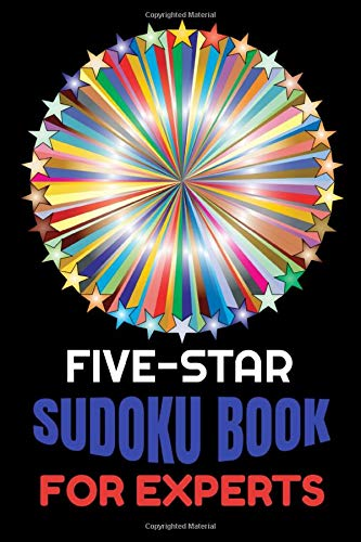 FIVE-STAR SUDOKU BOOK FOR EXPERTS: Super-Challenging 9 X 9 and 16 x 16 Sudoku Puzzles Adults Need for Laser Focus, Stress Relief, Optimized Memory and Upgraded Thinking Skills (Sudoku Puzzles Book)
