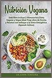 Nutrición Vegana: Este libro incluye:2 Manuscritos Dieta Vegana y Vegan Meal Prep.Libro de Cocina y Recetas con enfoque a la Dieta Cetogénica. (Spanish Edition) (8) (Spanish Diet)