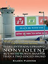 Third Intifada/Uprising: NONVIOLENT But With Words Sharper Than A Two-Edged Sword: Memoirs of a Nice Irish American Girl's' Life in Occupied Territory