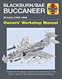 Wilson, K: Blackburn Buccaneer Owners' Workshop Manual: All Marks (1958-94) - Insights Into the Design, Operation and Preservation of the Iconic Cold ... Strike Jet (Haynes Owners' Workshop Manuals) - Keith Wilson