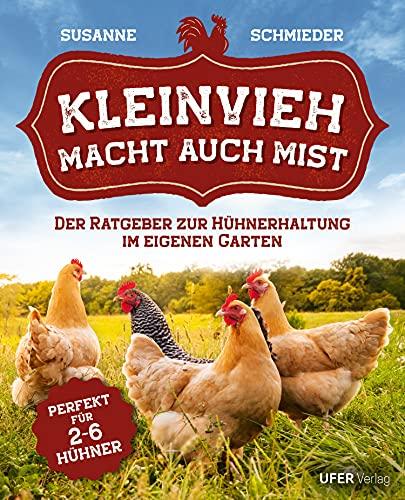 Kleinvieh macht auch Mist: Der Ratgeber zur Hühnerhaltung im eigenen Garten