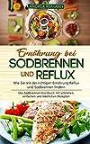 Ernährung bei Sodbrennen und Reflux - Wie Sie mit der richtigen Ernährung Reflux und Sodbrennen lindern: Das Sodbrennen Kochbuch mit schnellen, einfachen und köstlichen Rezepten