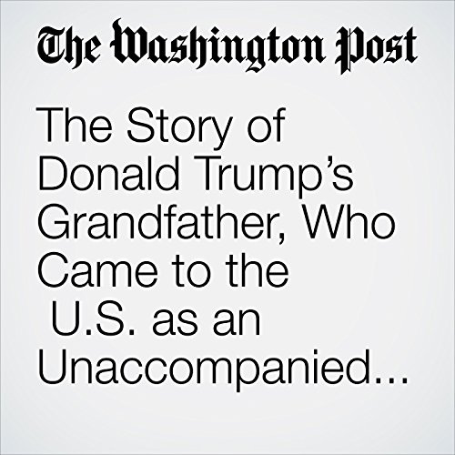 The Story of Donald Trump's Grandfather, Who Came to the U.S. as an Unaccompanied Minor copertina