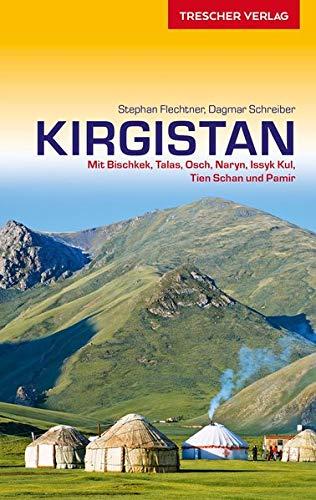 Reiseführer Kirgistan: Mit Bischkek, Talas, Osch, Naryn, Issyk Kul, Tien Schan und Pamir (Trescher-Reiseführer)