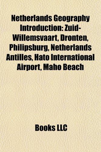 Netherlands Geography Introduction: Zuid-Willemsvaart, Dronten, Philipsburg, Netherlands Antilles, Hato International Airport, Maho Beach