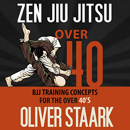Zen Jiu Jitsu: Over 40                   By:                                                                                                                                 Oliver Staark                               Narrated by:                                                                                                                                 Kirk Hanley                      Length: 1 hr and 36 mins     62 ratings     Overall 4.1