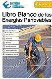 Libro Blanco de las Energías Renovables: Solar Fotovoltaica, Solar Térmica, Aerotermia, Biomasa, Vehiculo Eléctrico, Microcogeneración, Eficiencia Energética y CTE (18.1)
