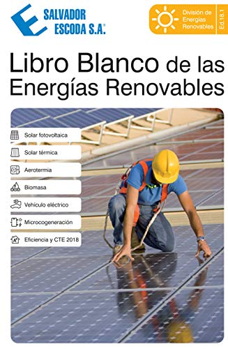 Libro Blanco de las Energías Renovables: Solar Fotovoltaica, Solar Térmica, Aerotermia, Biomasa,...