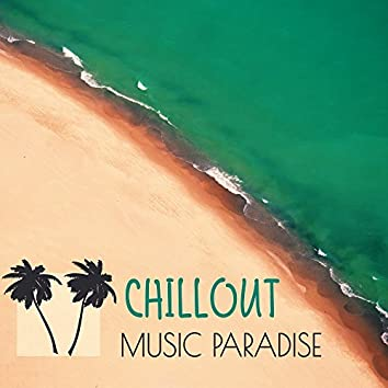 Chillout Music Paradise – Best Chill Out Music to Calm Down, Relax Yourself, Summer Time, Tropical Island, Soft Chill Sounds