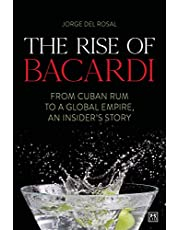 The The Rise of Bacardi: From Cuban Rum to a Global Empire, an insider's story