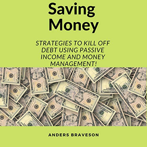 Saving Money: Strategies to Kill Off Debt Using Passive Income and Money Management!  audiobook cover art
