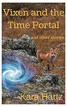 Vixen and the Time Portal: and other stories by [Kara Hartz]