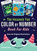 The Insanely Fun Color By Number Book For Kids: Over 60 Original Illustrations with Space, Underwater, Jungle, Food, Monster, and Robot Themes