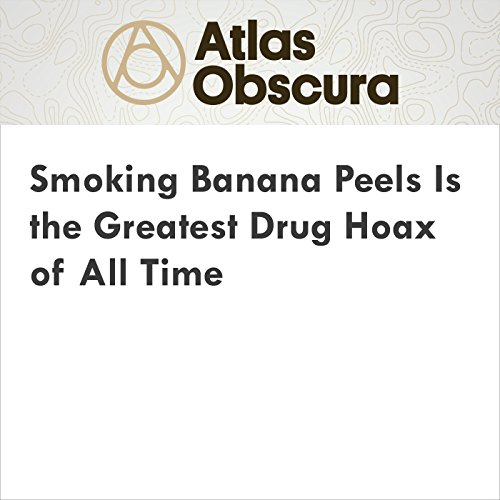 Smoking Banana Peels Is the Greatest Drug Hoax of All Time audiobook cover art