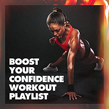 Boost Your Confidence Workout Playlist