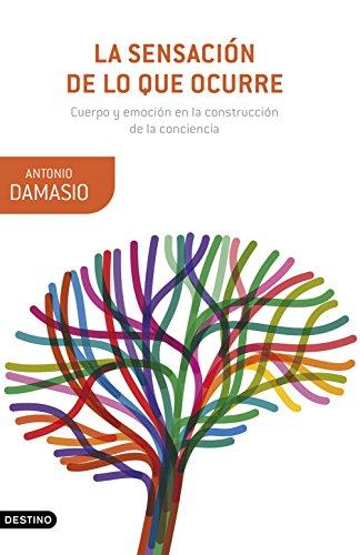 La sensación de lo que ocurre: Cuerpo y emoción en la construcción de la conciencia (Spanish Edit