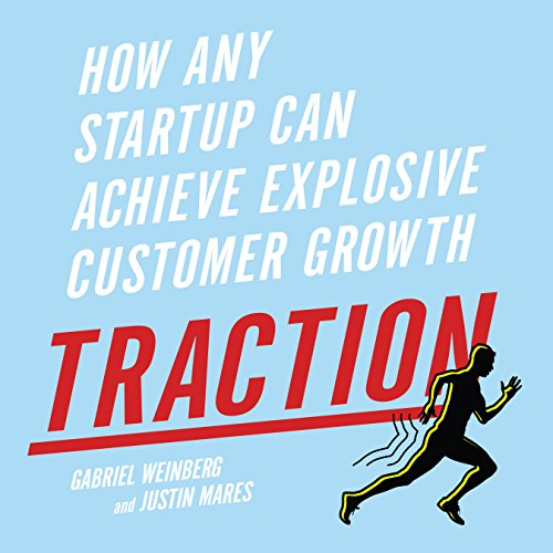Traction     How Any Startup Can Achieve Explosive Customer Growth              By:                                                                                                                                 Gabriel Weinberg,                                                                                        Justin Mares                               Narrated by:                                                                                                                                 Gabriel Weinberg                      Length: 7 hrs and 24 mins     579 ratings     Overall 4.6