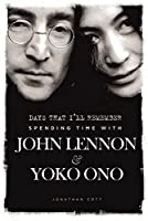 Days That I'll Remember: Spending Time with John Lennon & Yoko Ono