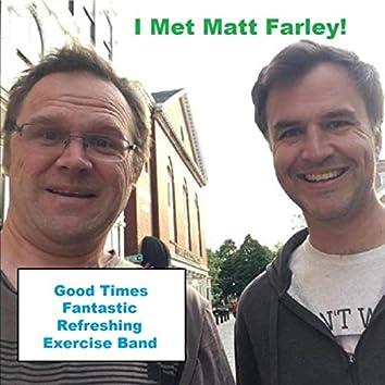 I Met Matt Farley
