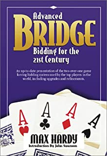 Advanced Bridge Bidding for the 21st Century: An Up-To-Date Presentation of the Two-Over-One Game Forcing Bidding System U...
