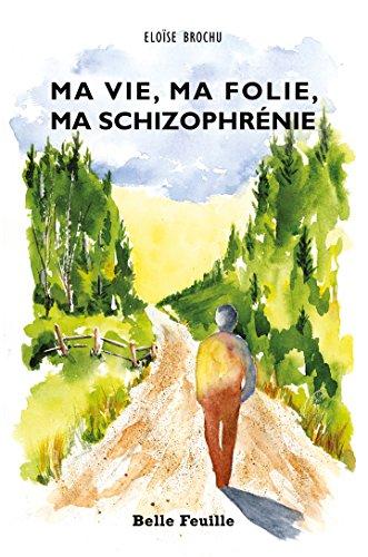 Ma vie, ma folie, ma schizophrénie (French Edition)