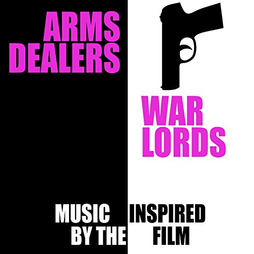 War Lords Arms Dealers (Music Inspired by the Film)