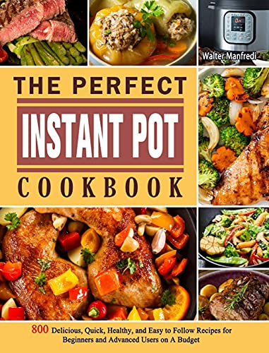 Compare Textbook Prices for The Perfect Instant Pot Cookbook: 800 Delicious, Quick, Healthy, and Easy to Follow Recipes for Beginners and Advanced Users on A Budget  ISBN 9781802445510 by Manfredi, Walter