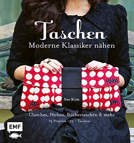 Taschen – Moderne Klassiker nähen: Clutches, Hobos, Büchertaschen und mehr – 19...