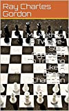 My Method: A Twelve-step Approach To Training Like A Chess Champion (21st Century Openings Book 6)-Gordon, Ray Charles