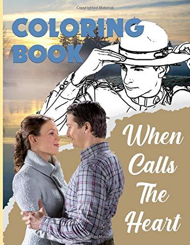 When Calls The Heart Coloring Book: When Calls The Heart Coloring Books For Adults And Kids