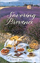 Savoring Provence: Recipes and Reflections on Provencal Cooking (The Savoring Series)