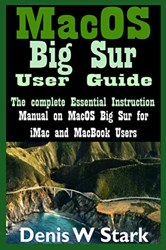 MacOS Big Sur User Guide: The complete Essential Instruction manual on MacOS Big Sur for iMac and MacBook Users