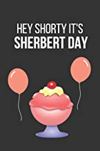 Hey Shorty It's Sherbert Day: Funny Novelty Birthday Notebook Instead of a Card