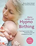 Mama werden mit Hypnobirthing: So bringst du dein Baby vertrauensvoll und entspannt zur Welt. Mit Audio-Downloads