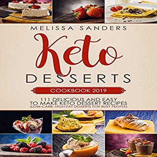 Keto Desserts Cookbook 2019     111 Delicious and Easy to Make Keto Dessert Recipes              Written by:                                                                                                                                 Melissa Sanders                               Narrated by:                                                                                                                                 Adrienne White                      Length: 3 hrs and 11 mins     Not rated yet     Overall 0.0