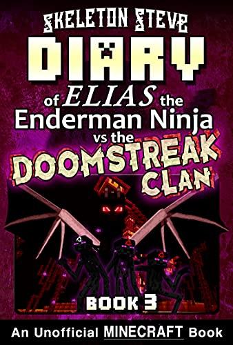 Diary of Minecraft Elias the Enderman Ninja vs the Doomstreak Clan - Book 3: Unofficial Minecraft Books for Kids, Teens, & Nerds - Adventure Fan Fiction ... the Enderman Ninja vs the Doomstreak Clan)