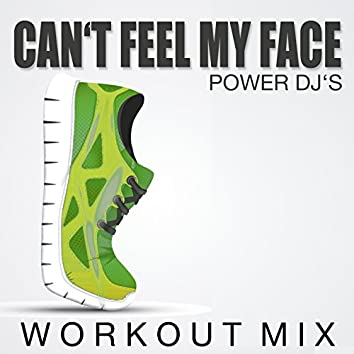 Can't Feel My Face (Workout Mix)