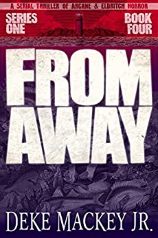 FROM AWAY - Series One, Book Four: A Serial Thriller of Arcane and Eldritch Horror by [Deke Mackey Jr.]