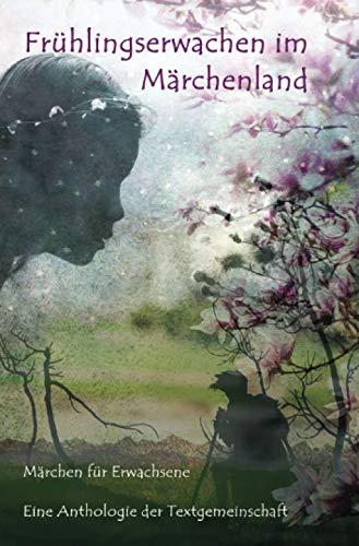 Frühlingserwachen im Märchenland: Märchen für Erwachsene