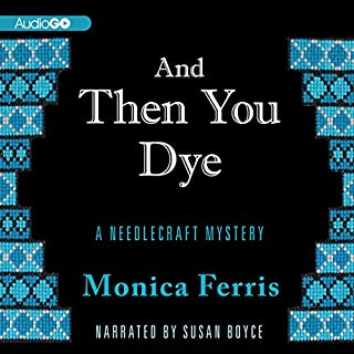 And Then You Dye     A Needlecraft Mystery, Book 16              By:                                                                                                                                 Monica Ferris                               Narrated by:                                                                                                                                 Susan Boyce                      Length: 7 hrs and 31 mins     6 ratings     Overall 4.5